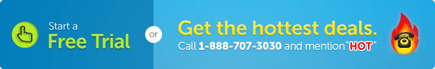 Start a Free Trial of Get the hottest deals. Call 1-888-707-3030 and mention 'HOT'.