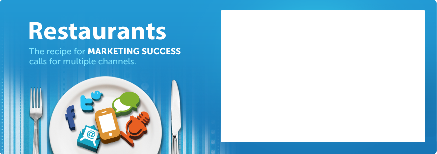 Restaurants - The recipe for MARKETING SUCCESS calls for multiple channels.